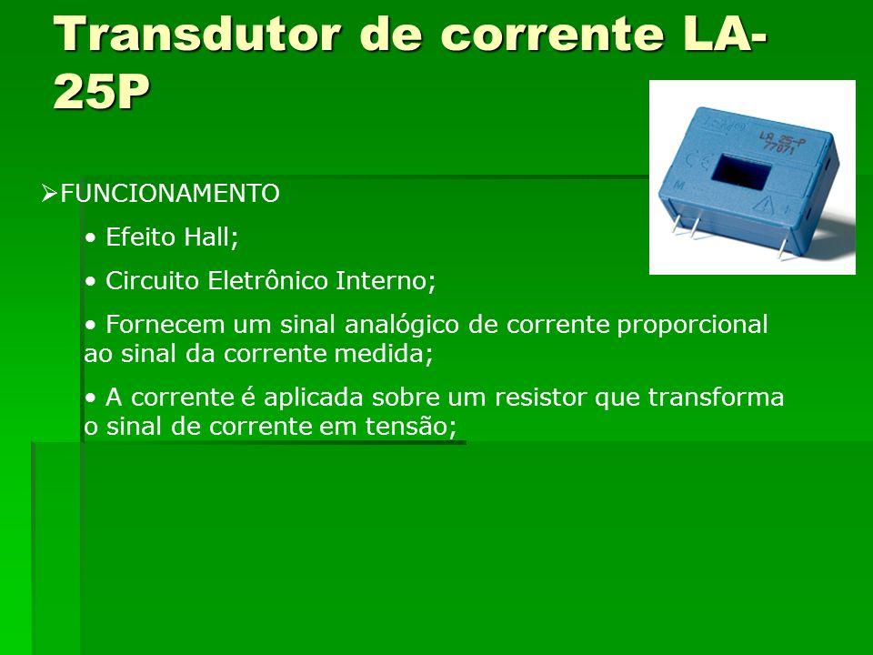Transdutor de corrente LA- 25P FUNCIONAMENTO Efeito Hall; Circuito Eletrônico Interno; Fornecem um sinal analógico de corrente proporcional ao sinal d