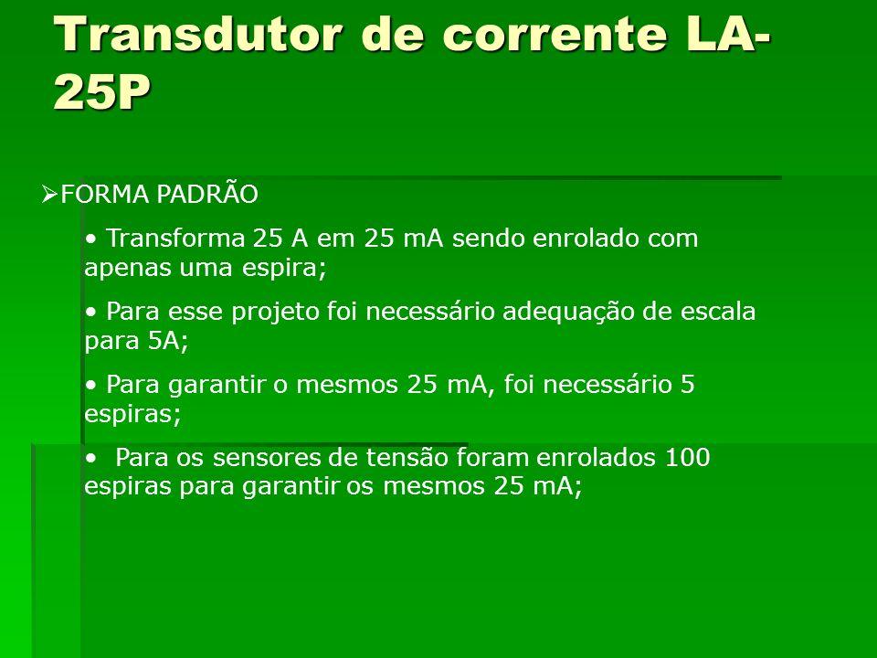 Transdutor de corrente LA- 25P FORMA PADRÃO Transforma 25 A em 25 mA sendo enrolado com apenas uma espira; Para esse projeto foi necessário adequação