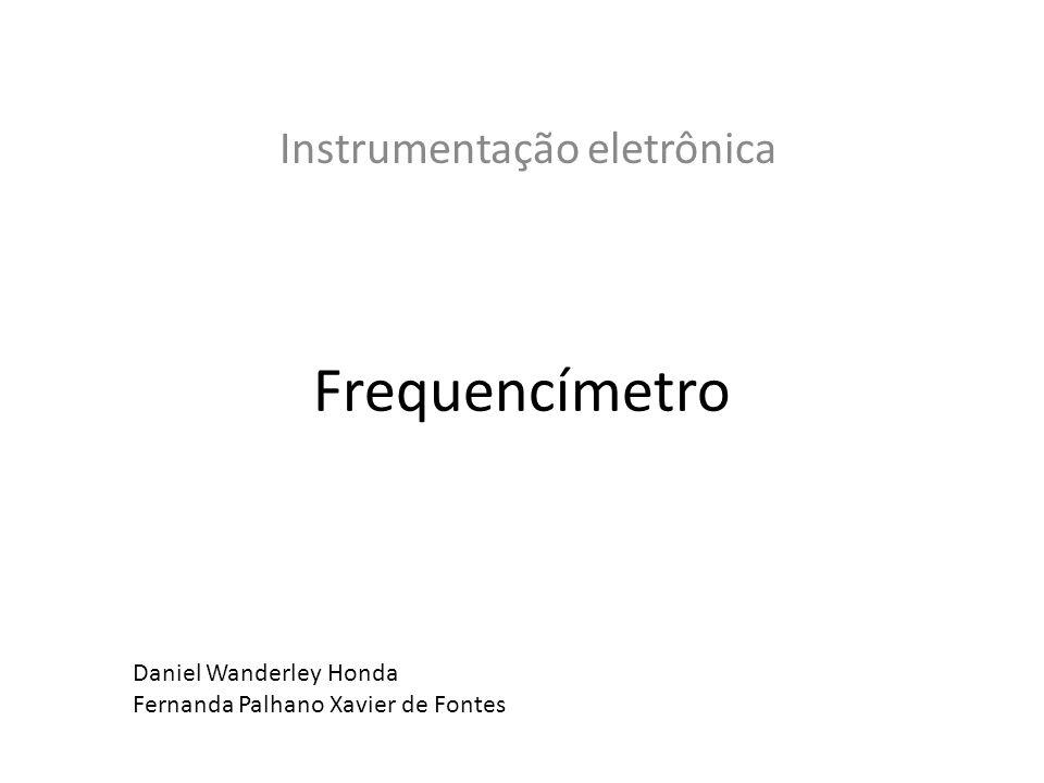 Frequencímetro Instrumentação eletrônica Daniel Wanderley Honda Fernanda Palhano Xavier de Fontes