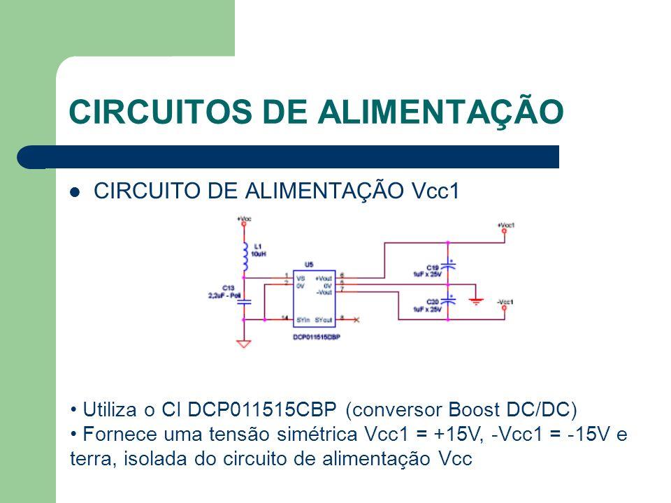 CIRCUITOS DE ALIMENTAÇÃO CIRCUITO DE PROTEÇÃO Vcc1 Está acoplado ao circuito de alimentação Vcc1 Tem a função de proteção contra sobretensão (> 15 V)