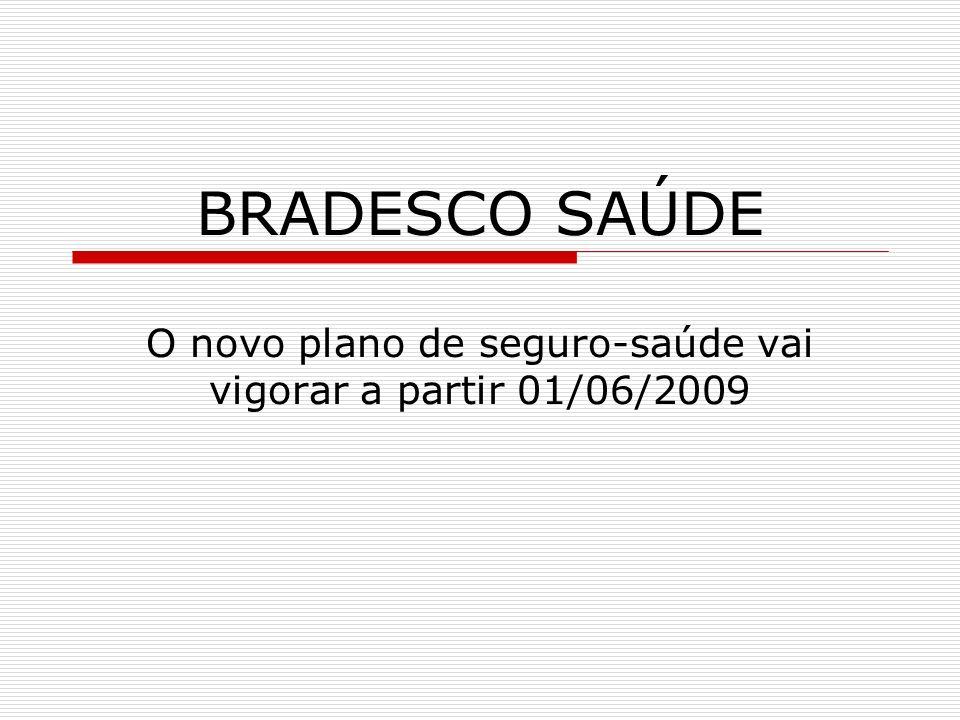 BRADESCO SAÚDE O novo plano de seguro-saúde vai vigorar a partir 01/06/2009