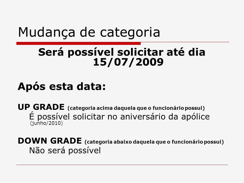 Mudança de categoria Será possível solicitar até dia 15/07/2009 Após esta data: UP GRADE (categoria acima daquela que o funcionário possui) É possível