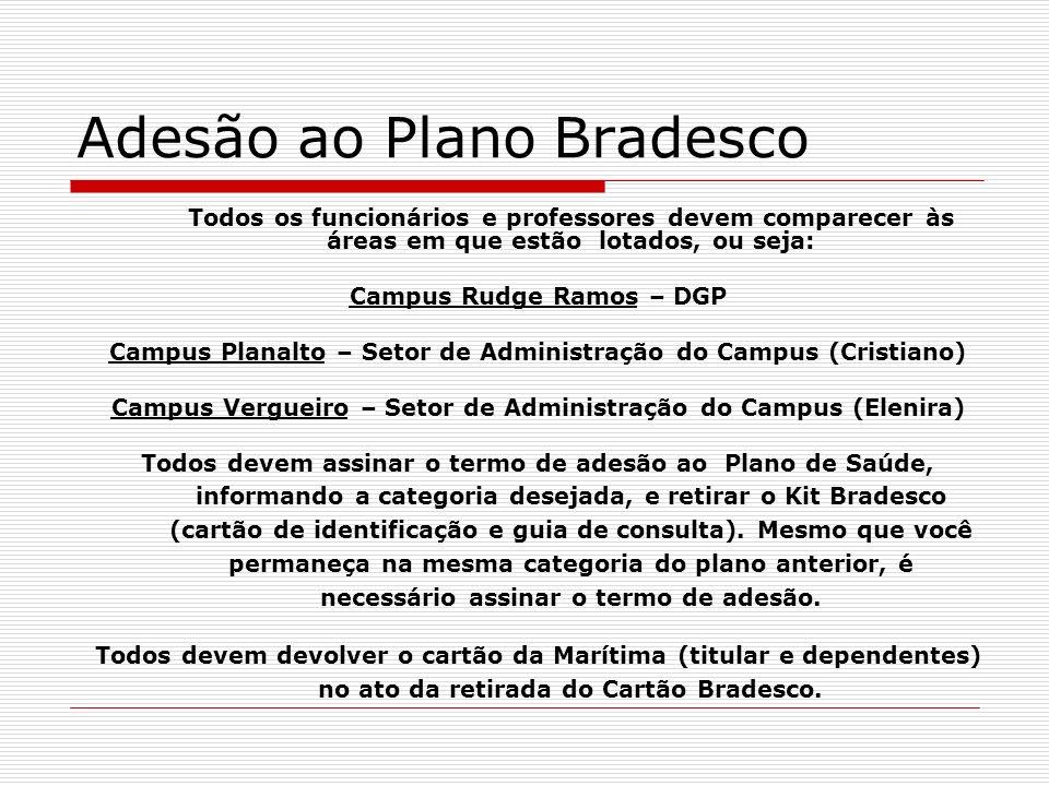 Adesão ao Plano Bradesco Todos os funcionários e professores devem comparecer às áreas em que estão lotados, ou seja: Campus Rudge Ramos – DGP Campus