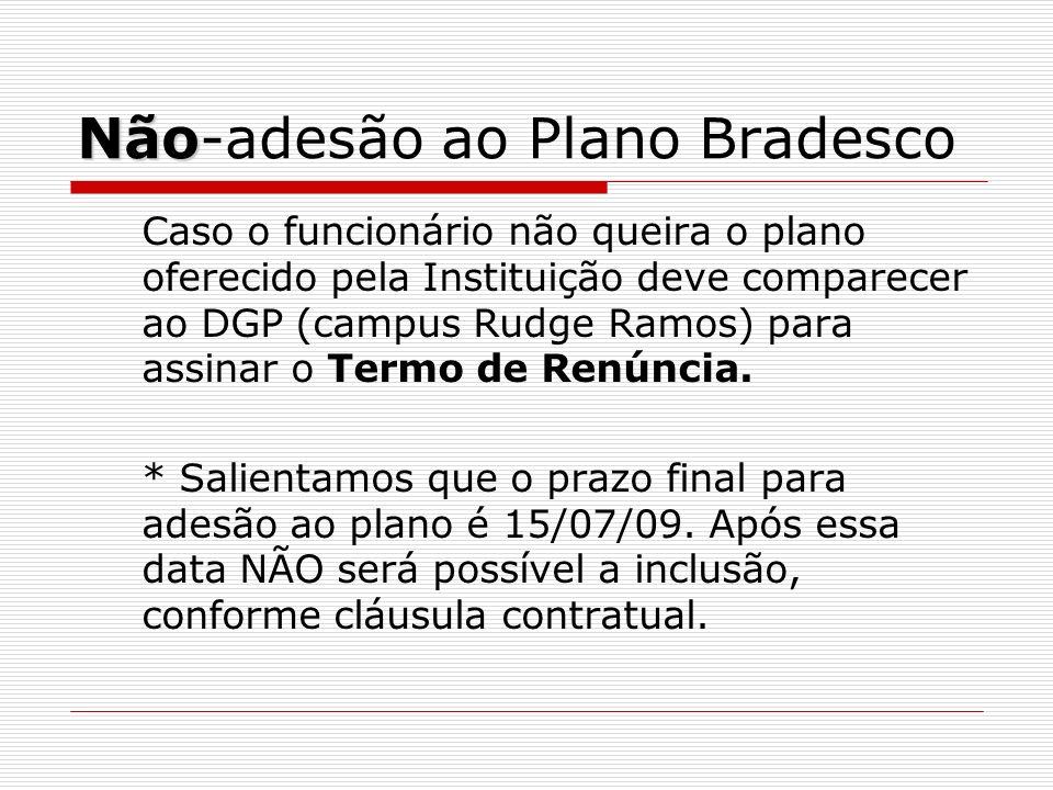 Não Não-adesão ao Plano Bradesco Caso o funcionário não queira o plano oferecido pela Instituição deve comparecer ao DGP (campus Rudge Ramos) para ass