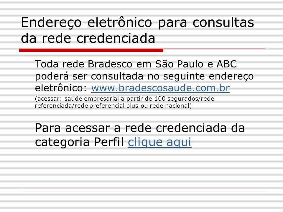 Endereço eletrônico para consultas da rede credenciada Toda rede Bradesco em São Paulo e ABC poderá ser consultada no seguinte endereço eletrônico: ww