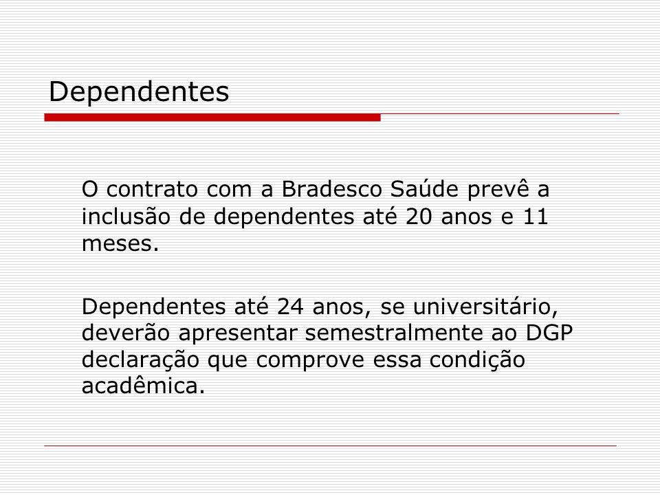 Dependentes O contrato com a Bradesco Saúde prevê a inclusão de dependentes até 20 anos e 11 meses. Dependentes até 24 anos, se universitário, deverão