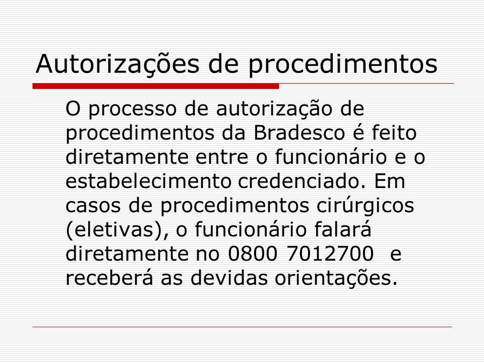 Autorizações de procedimentos O processo de autorização de procedimentos da Bradesco é feito diretamente entre o funcionário e o estabelecimento crede