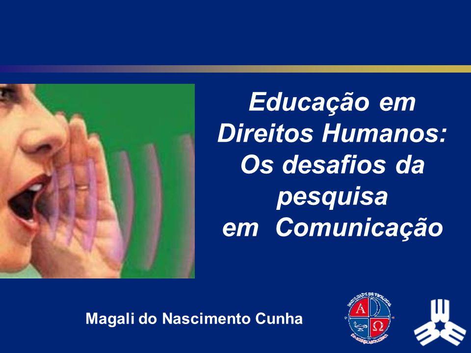 Educação em Direitos Humanos: Os desafios da pesquisa em Comunicação Magali do Nascimento Cunha