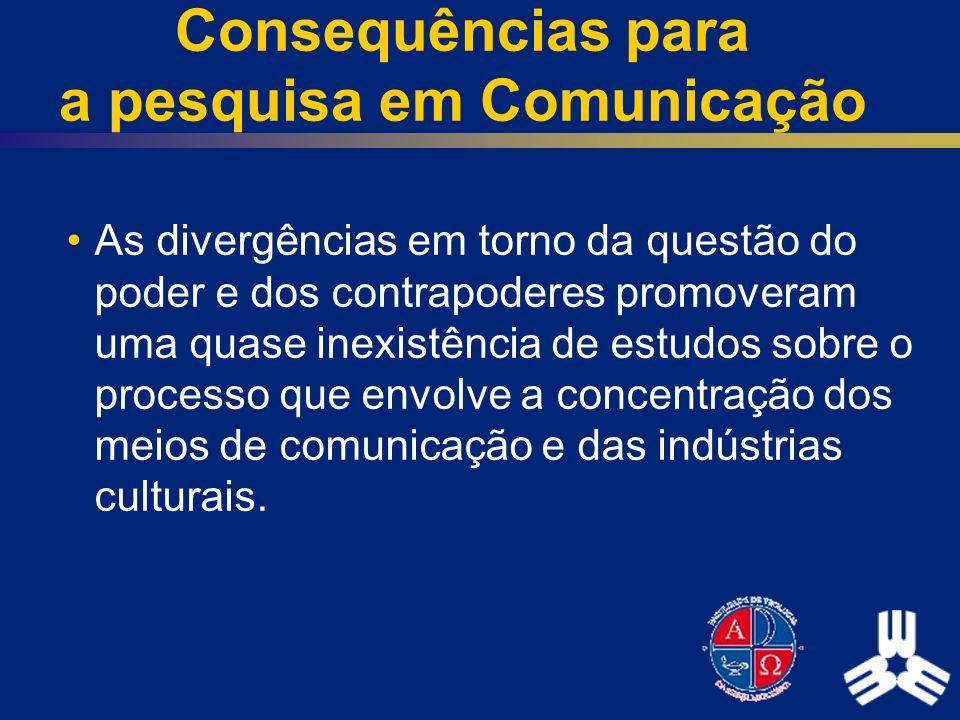 Consequências para a pesquisa em Comunicação As divergências em torno da questão do poder e dos contrapoderes promoveram uma quase inexistência de est