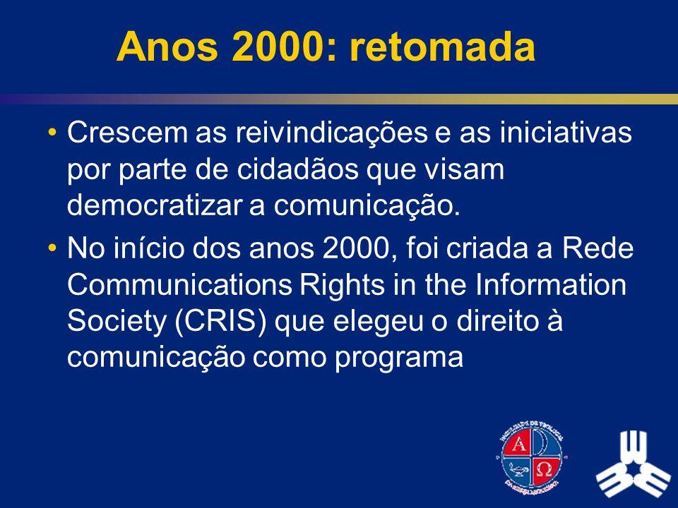 Anos 2000: retomada Crescem as reivindicações e as iniciativas por parte de cidadãos que visam democratizar a comunicação. No início dos anos 2000, fo