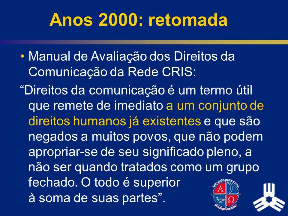 Anos 2000: retomada Manual de Avaliação dos Direitos da Comunicação da Rede CRIS: Direitos da comunicação é um termo útil que remete de imediato a um