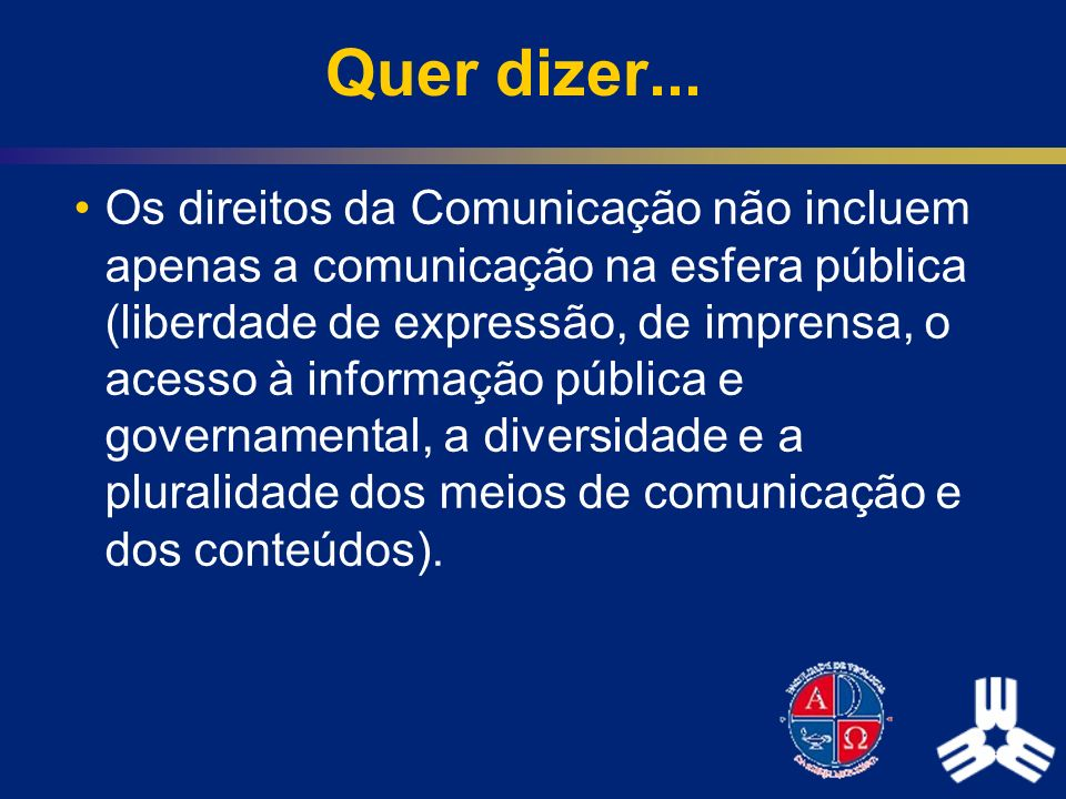Quer dizer... Os direitos da Comunicação não incluem apenas a comunicação na esfera pública (liberdade de expressão, de imprensa, o acesso à informaçã