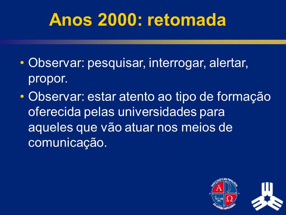 Anos 2000: retomada Observar: pesquisar, interrogar, alertar, propor. Observar: estar atento ao tipo de formação oferecida pelas universidades para aq