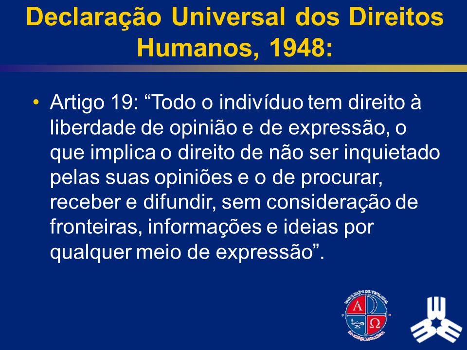 Declaração Universal dos Direitos Humanos, 1948: Artigo 19: Todo o indivíduo tem direito à liberdade de opinião e de expressão, o que implica o direit