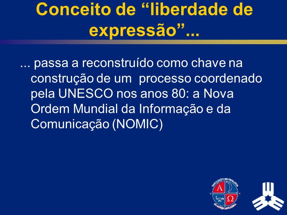 Conceito de liberdade de expressão...... passa a reconstruído como chave na construção de um processo coordenado pela UNESCO nos anos 80: a Nova Ordem