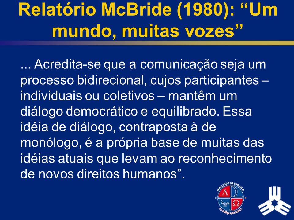 Relatório McBride (1980): Um mundo, muitas vozes... Acredita-se que a comunicação seja um processo bidirecional, cujos participantes – individuais ou