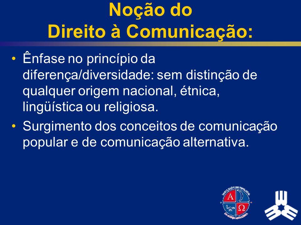 Noção do Direito à Comunicação: Ênfase no princípio da diferença/diversidade: sem distinção de qualquer origem nacional, étnica, lingüística ou religi