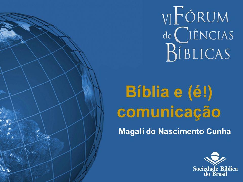 Bíblia e (é ! ) comunicação Magali do Nascimento Cunha