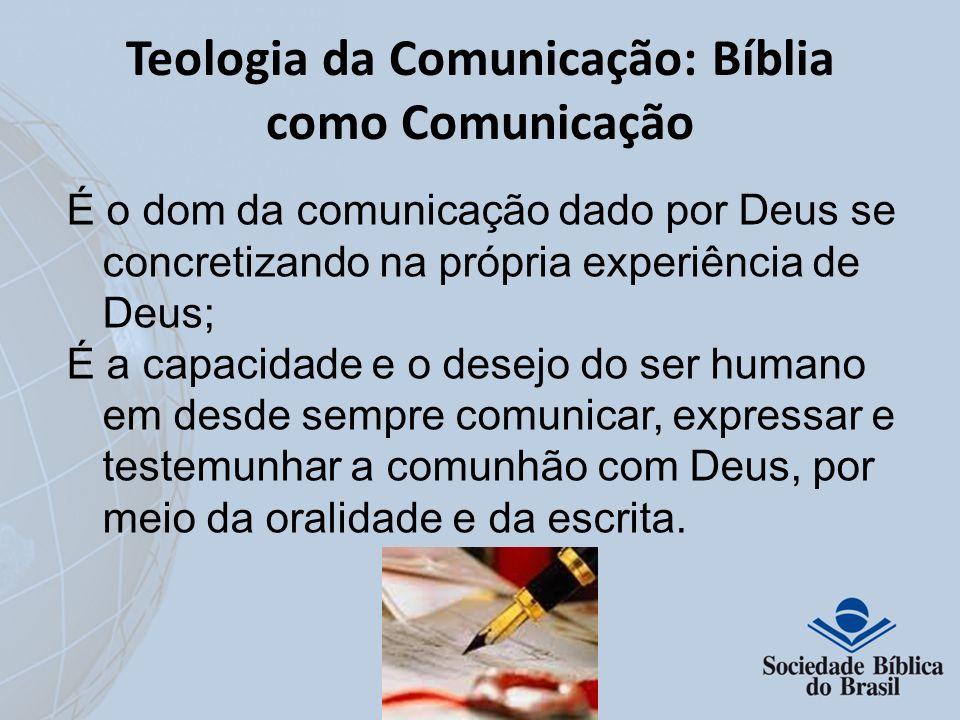 Teologia da Comunicação: Bíblia como Comunicação É o dom da comunicação dado por Deus se concretizando na própria experiência de Deus; É a capacidade