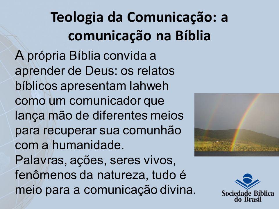 Teologia da Comunicação: a comunicação na Bíblia A própria Bíblia convida a aprender de Deus: os relatos bíblicos apresentam Iahweh como um comunicado