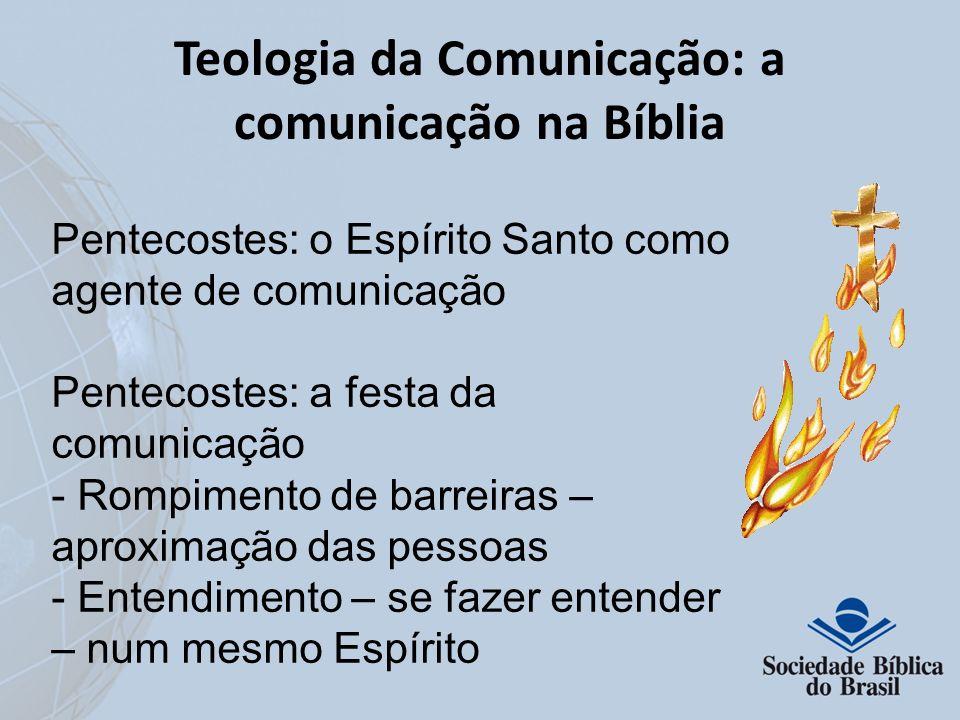 Teologia da Comunicação: a comunicação na Bíblia Pentecostes: o Espírito Santo como agente de comunicação Pentecostes: a festa da comunicação - Rompim
