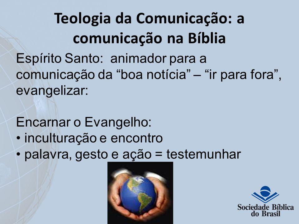 Teologia da Comunicação: a comunicação na Bíblia Espírito Santo: animador para a comunicação da boa notícia – ir para fora, evangelizar: Encarnar o Ev