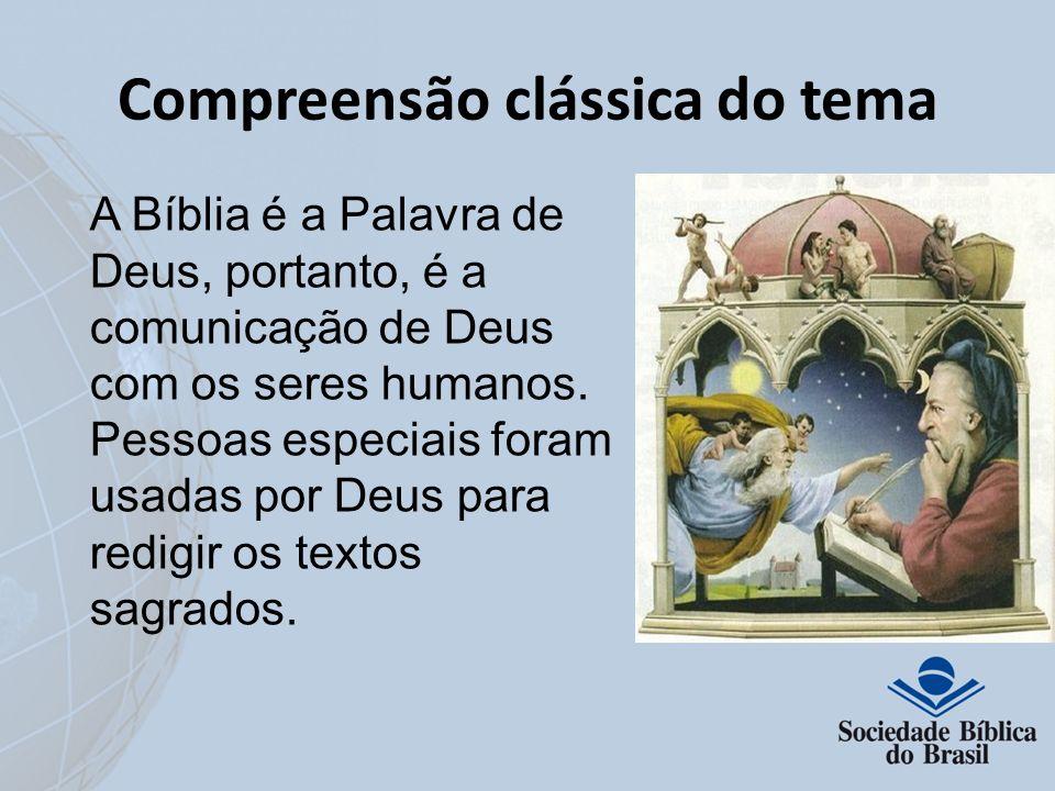 Compreensão clássica do tema A Bíblia é a Palavra de Deus, portanto, é a comunicação de Deus com os seres humanos. Pessoas especiais foram usadas por