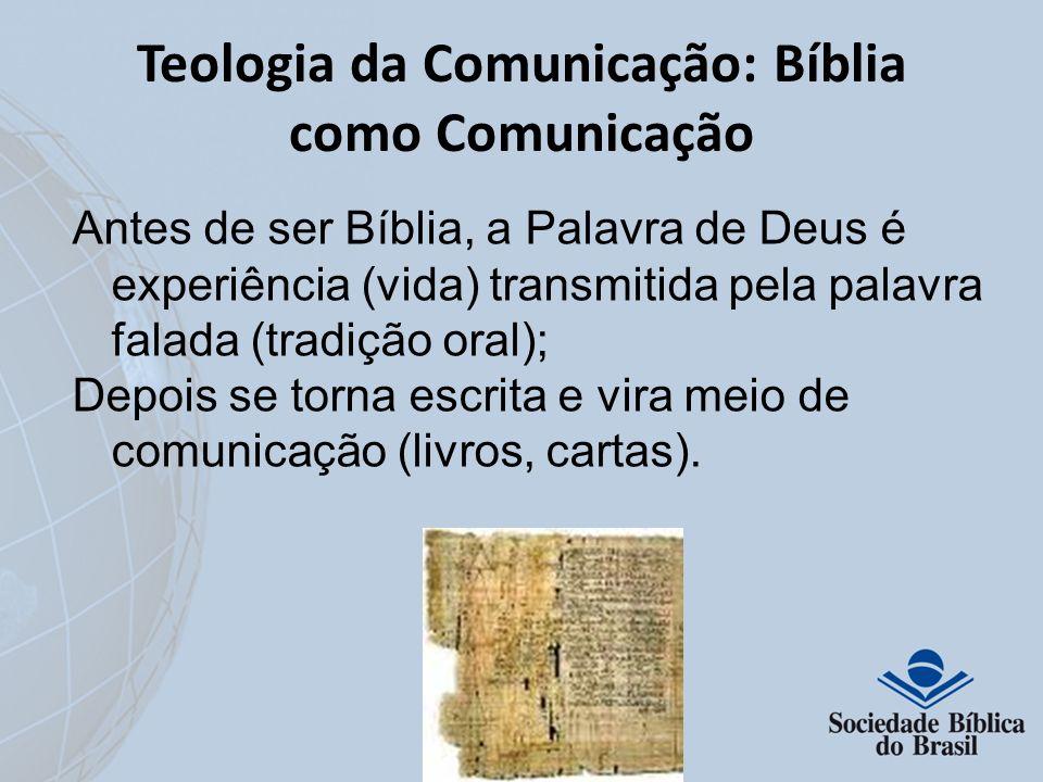 Teologia da Comunicação: Bíblia como Comunicação Antes de ser Bíblia, a Palavra de Deus é experiência (vida) transmitida pela palavra falada (tradição