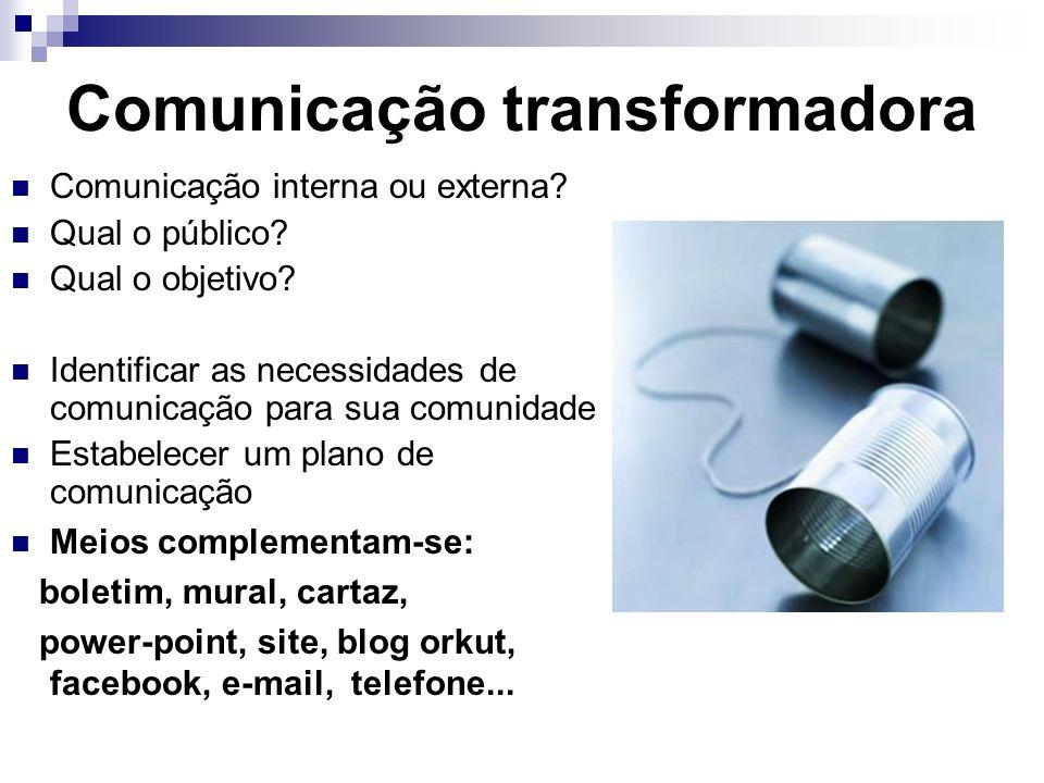 Comunicação transformadora Comunicação interna ou externa? Qual o público? Qual o objetivo? Identificar as necessidades de comunicação para sua comuni