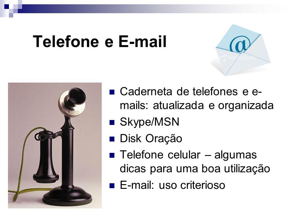 Telefone e E-mail Caderneta de telefones e e- mails: atualizada e organizada Skype/MSN Disk Oração Telefone celular – algumas dicas para uma boa utili