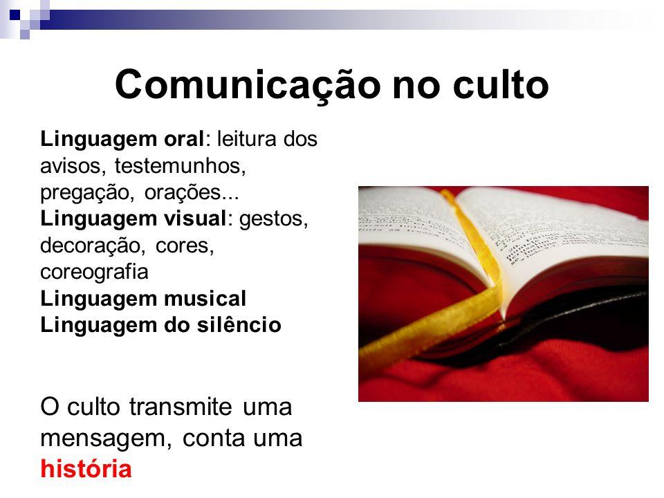 Comunicação no culto Linguagem oral: leitura dos avisos, testemunhos, pregação, orações... Linguagem visual: gestos, decoração, cores, coreografia Lin