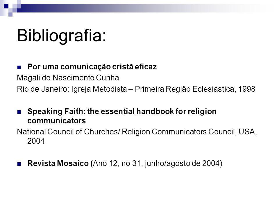Bibliografia: Por uma comunicação cristã eficaz Magali do Nascimento Cunha Rio de Janeiro: Igreja Metodista – Primeira Região Eclesiástica, 1998 Speak