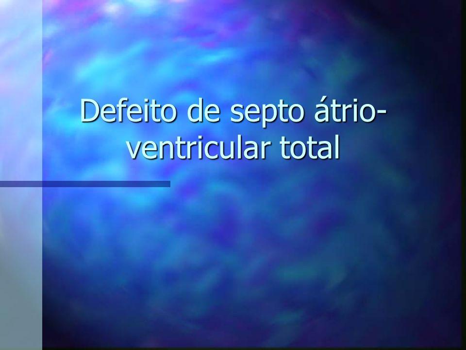 Defeito de septo átrio- ventricular total