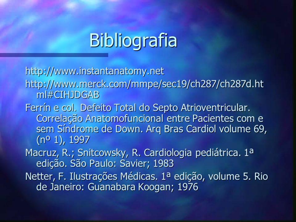 Bibliografia http://www.instantanatomy.net http://www.merck.com/mmpe/sec19/ch287/ch287d.ht ml#CIHJDGAB Ferrín e col. Defeito Total do Septo Atrioventr