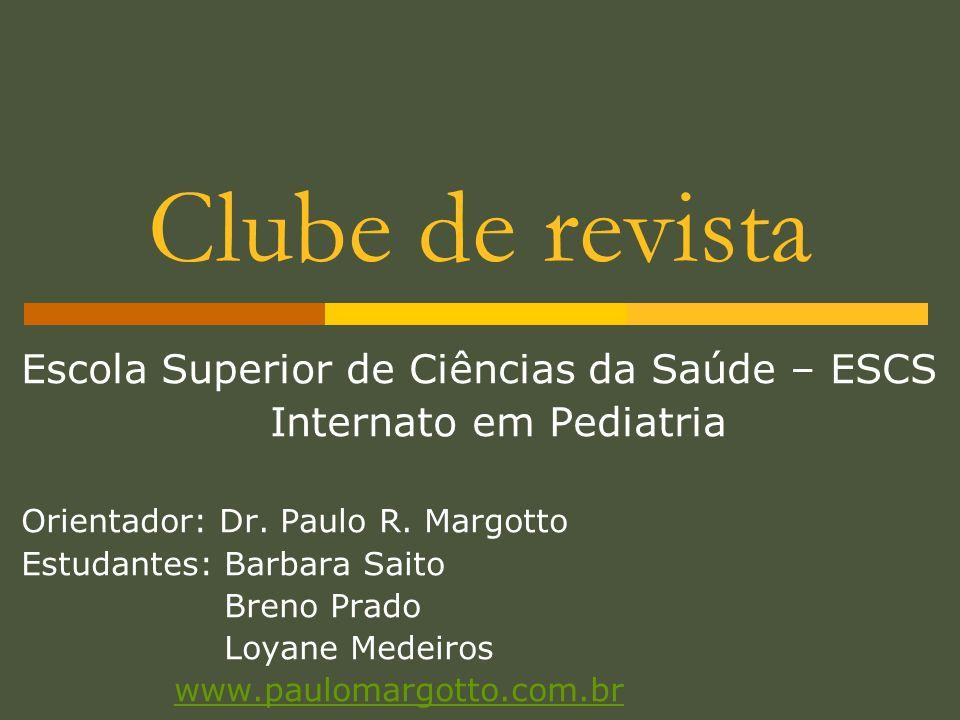 Escola Superior de Ciências da Saúde – ESCS Internato em Pediatria Orientador: Dr. Paulo R. Margotto Estudantes: Barbara Saito Breno Prado Loyane Mede