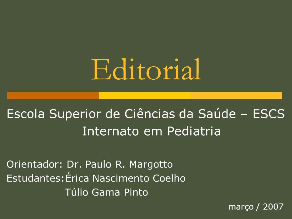 Escola Superior de Ciências da Saúde – ESCS Internato em Pediatria Orientador: Dr. Paulo R. Margotto Estudantes:Érica Nascimento Coelho Túlio Gama Pin