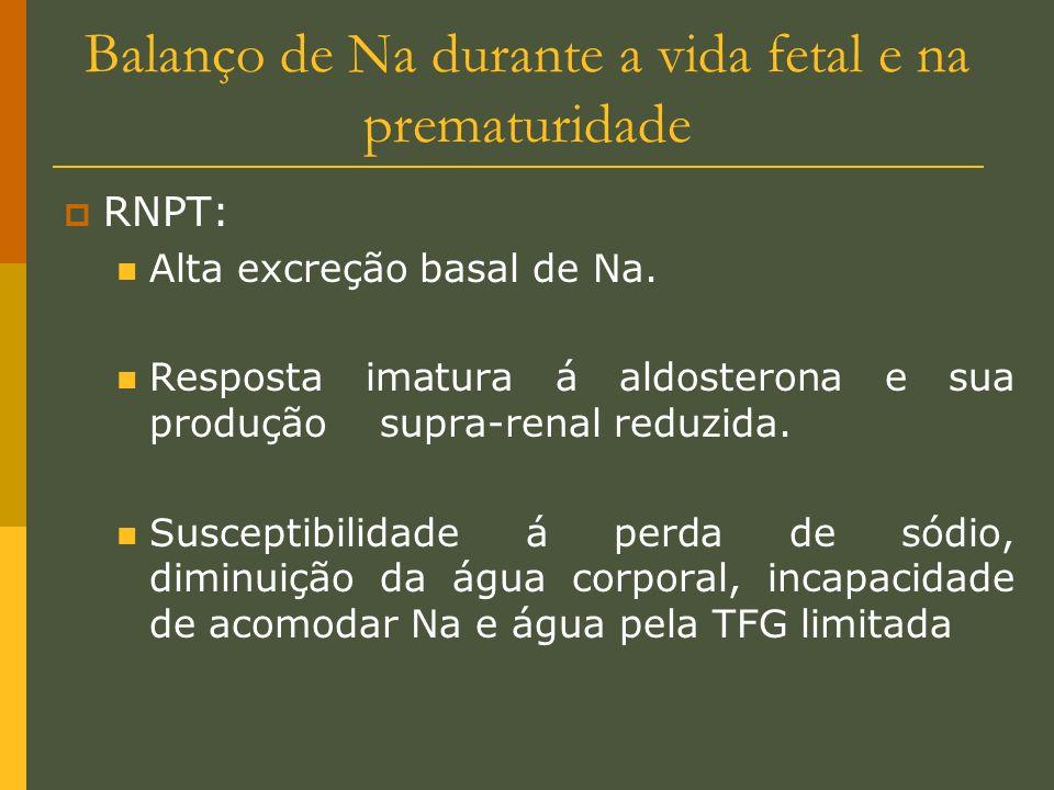 Balanço de Na durante a vida fetal e na prematuridade RNPT: Alta excreção basal de Na. Resposta imatura á aldosterona e sua produçãosupra-renal reduzi