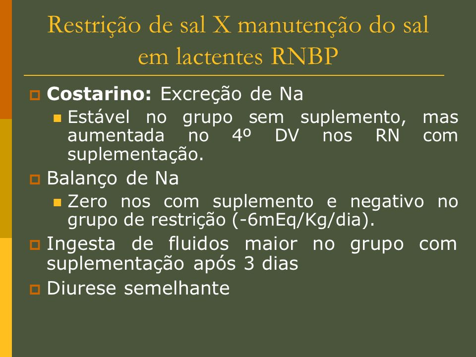 Restrição de sal X manutenção do sal em lactentes RNBP Costarino: Excreção de Na Estável no grupo sem suplemento, mas aumentada no 4º DV nos RN com su