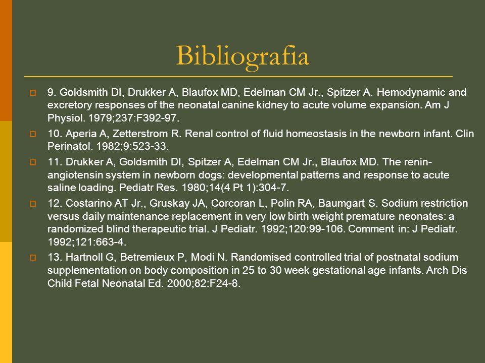 Bibliografia 9. Goldsmith DI, Drukker A, Blaufox MD, Edelman CM Jr., Spitzer A. Hemodynamic and excretory responses of the neonatal canine kidney to a