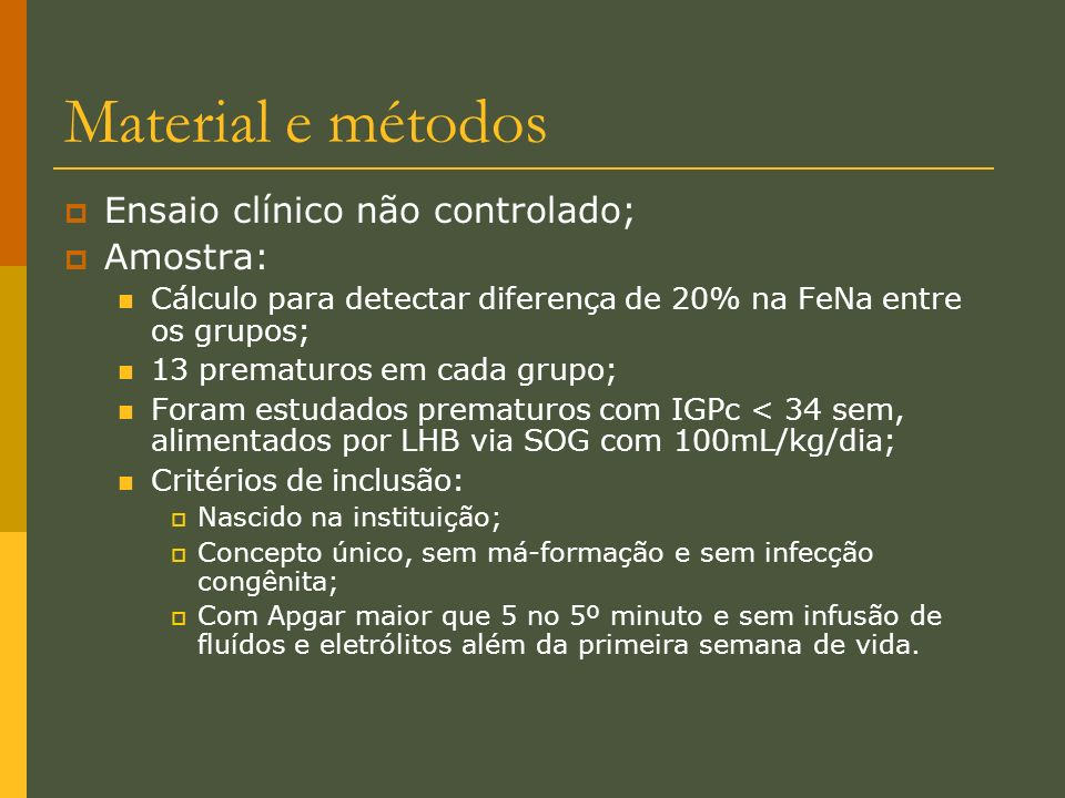 Material e métodos Ensaio clínico não controlado; Amostra: Cálculo para detectar diferença de 20% na FeNa entre os grupos; 13 prematuros em cada grupo