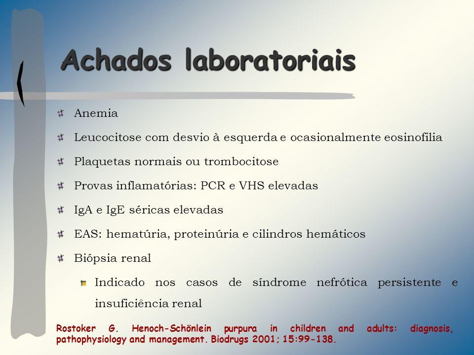 Achados laboratoriais Anemia Leucocitose com desvio à esquerda e ocasionalmente eosinofilia Plaquetas normais ou trombocitose Provas inflamatórias: PC