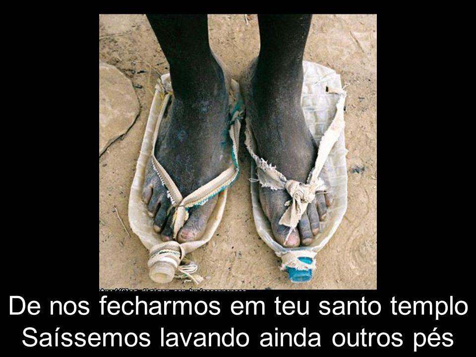 Na poeira das estradas dessa vida vem nossos pés lavar tão doloridos