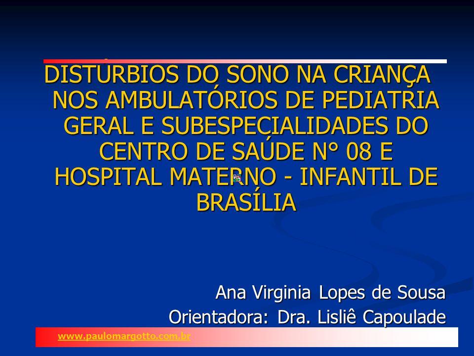 DISTÚRBIOS DO SONO NA CRIANÇA NOS AMBULATÓRIOS DE PEDIATRIA GERAL E SUBESPECIALIDADES DO CENTRO DE SAÚDE N° 08 E HOSPITAL MATERNO- INFANTIL DE BRASÍLIA Monografia de conclusão da Residência Médica em Pediatria, apresentada à Secretaria de Estado de Saúde do DF, Hospital Materno-Infantil de Brasília, Unidade de Pediatria, sob orientação da Drª.