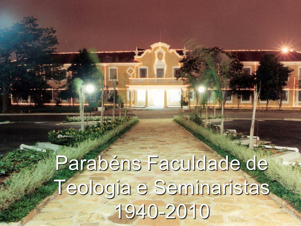 Parabéns Faculdade de Teologia e Seminaristas 1940-2010