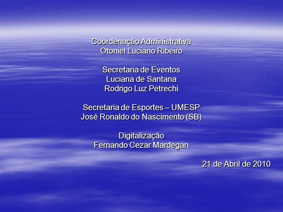 Coordenação Administrativa Otoniel Luciano Ribeiro Secretaria de Eventos Luciana de Santana Rodrigo Luz Petrechi Secretaria de Esportes – UMESP José R
