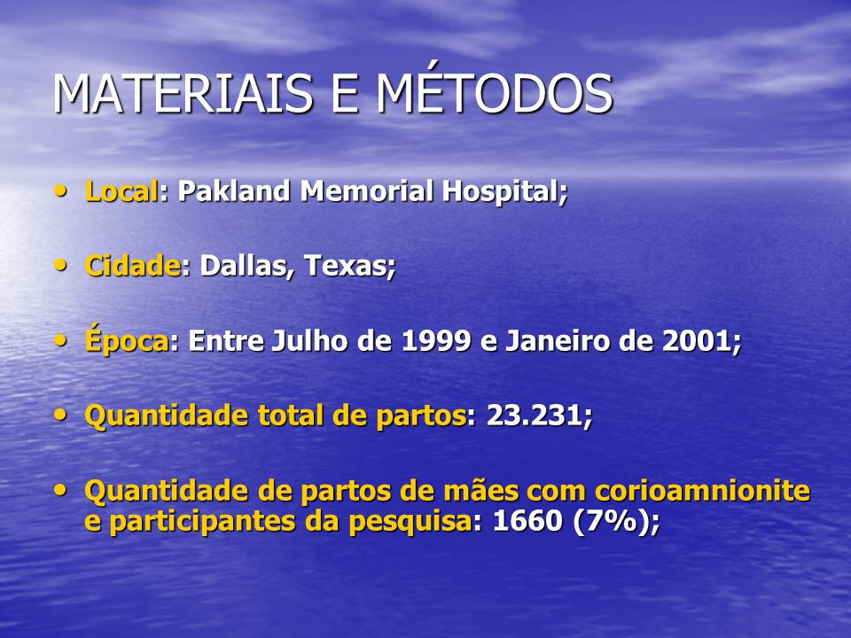 MATERIAIS E MÉTODOS Local: Pakland Memorial Hospital; Local: Pakland Memorial Hospital; Cidade: Dallas, Texas; Cidade: Dallas, Texas; Época: Entre Jul