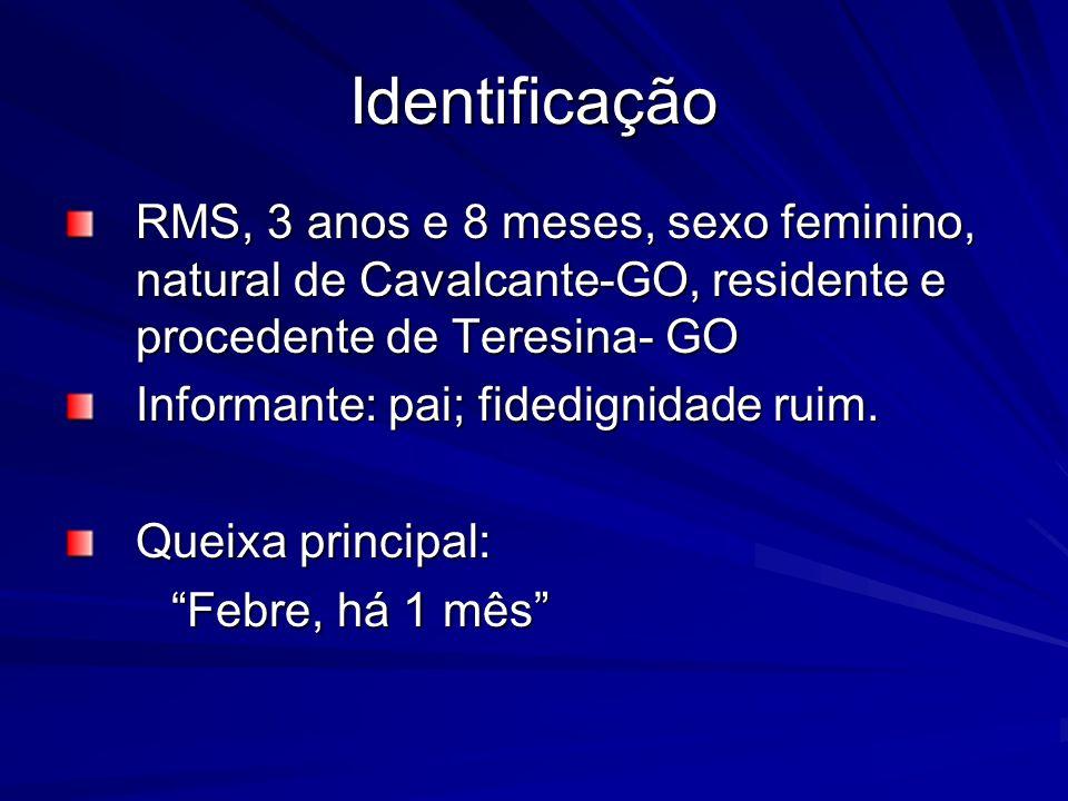 Identificação RMS, 3 anos e 8 meses, sexo feminino, natural de Cavalcante-GO, residente e procedente de Teresina- GO Informante: pai; fidedignidade ruim.