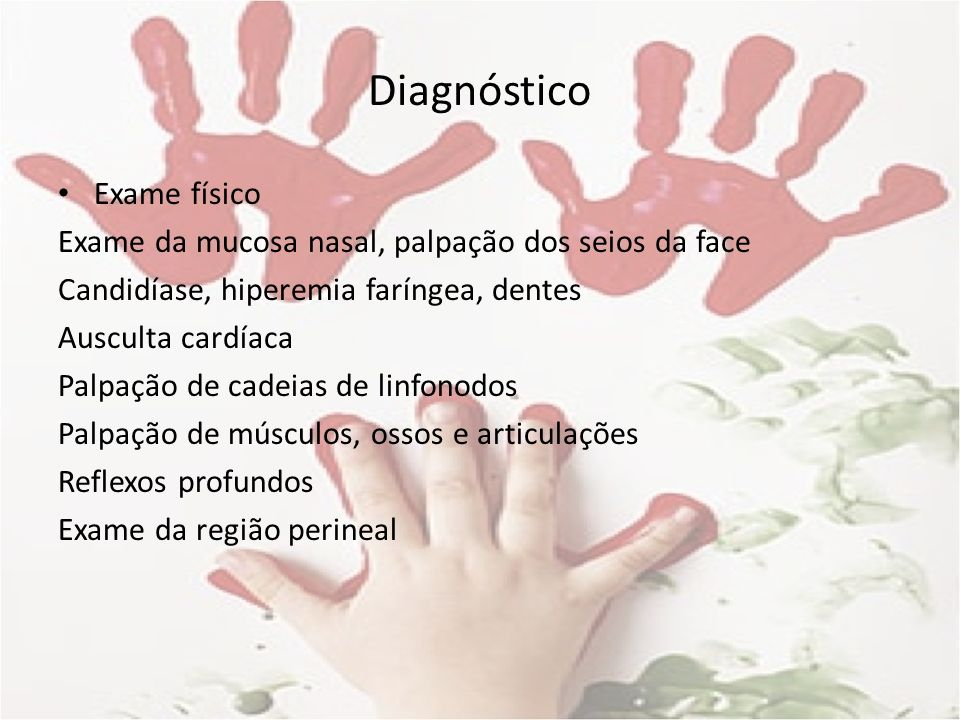 Diagnóstico Exame físico Exame da mucosa nasal, palpação dos seios da face Candidíase, hiperemia faríngea, dentes Ausculta cardíaca Palpação de cadeia