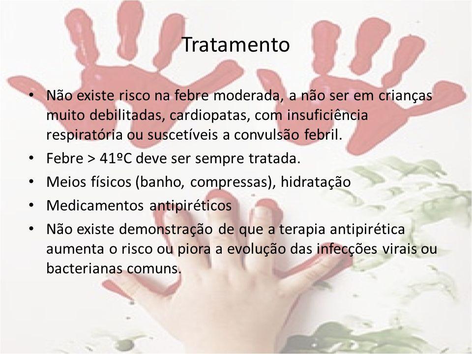 Tratamento Não existe risco na febre moderada, a não ser em crianças muito debilitadas, cardiopatas, com insuficiência respiratória ou suscetíveis a c