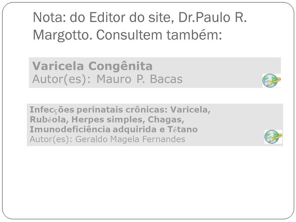 Nota: do Editor do site, Dr.Paulo R. Margotto. Consultem também: Varicela Congênita Autor(es): Mauro P. Bacas Infec ç ões perinatais crônicas: Varicel